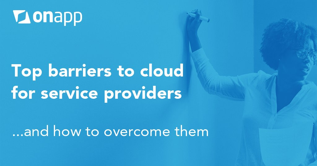 Top barriers to cloud for service providers – and how to overcome them
